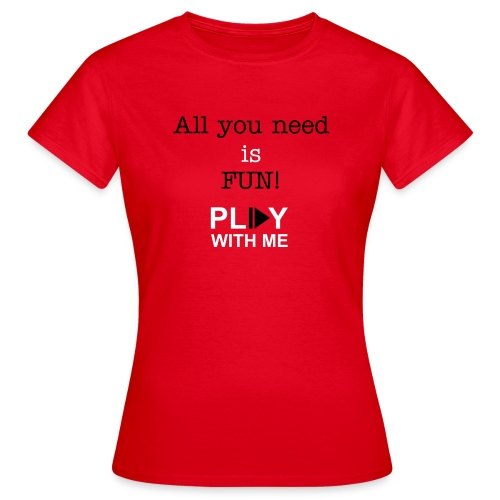All you need is FUN! - Women's T-Shirt