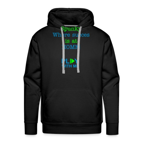 Spunky where succes is at HOME! - Men's Premium Hoodie