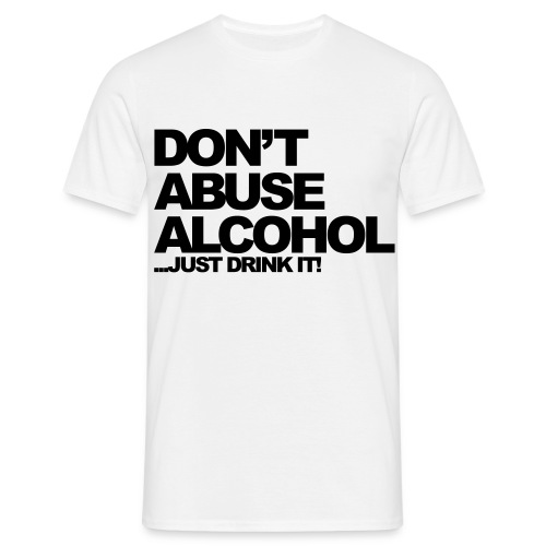 Don't abuse alcohol... - Men's T-Shirt