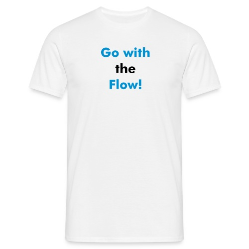 Go with the Flow! - Men's T-Shirt
