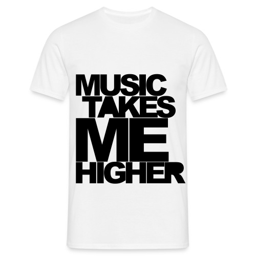 music takes my higher - Mannen T-shirt