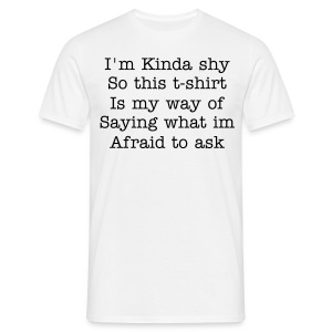 Afraid To Ask Male - Mannen T-shirt