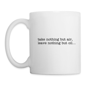 Plain mug - take nothing but air, leave nothing but oil... - Mug