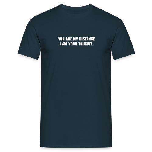 You are my distance, I am your tourist. - Men's T-Shirt