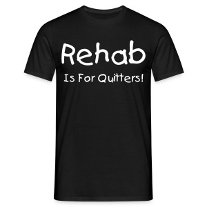 Rehab Is for Quitters T-Shirt - Men's T-Shirt