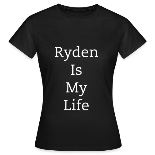 Ryden Is My Life Made for Niamh - Women's T-Shirt