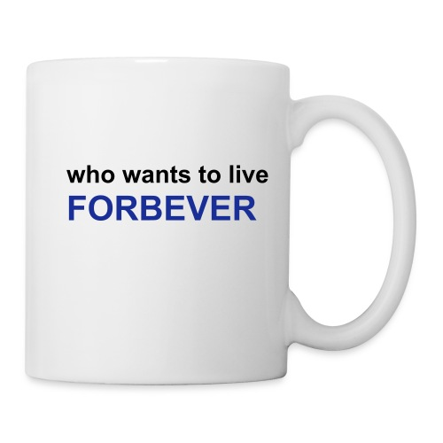 Tazza Who wants to live forbever - Tazza