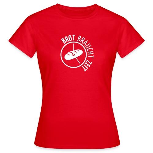 Brot braucht Zeit - Frauen T-Shirt
