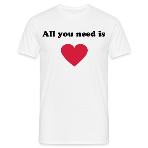 All you need is - Miesten t-paita