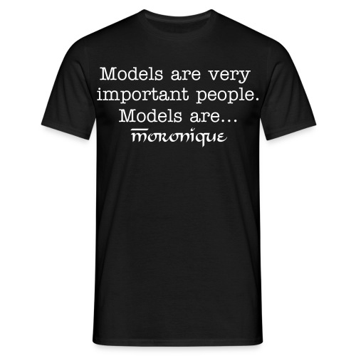 Models are moronique - Men's T-Shirt