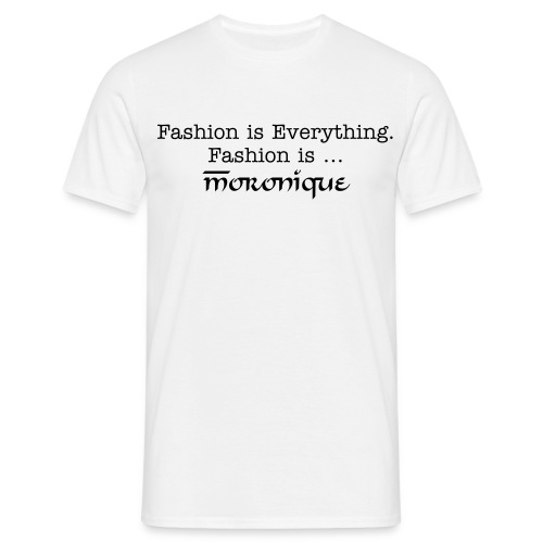Fashion is Moronique - Men's T-Shirt