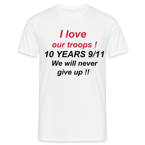 I love our troops ! 10 Years 9/11  - Men's T-Shirt