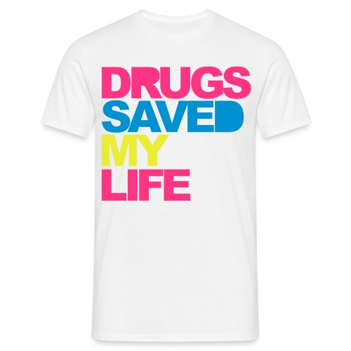 Drugs saved my life - T-skjorte for menn