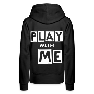 PLAY WITH ME|BLACK| PART NO oNE.oNE - Frauen Premium Hoodie
