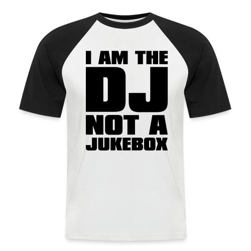 DJ - I AM THE DJ NOT A JUKEBOX - Men's Baseball T-Shirt