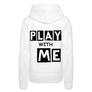 PLAY WITH ME|WHITE| PART NO oNE.oNE - Frauen Premium Hoodie