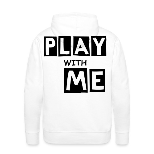 PLAY WITH ME|WHITE| PART NO oNE - Männer Premium Hoodie