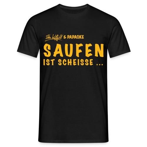 Ikke Hüftgold & Papaoke - Saufen ist Scheisse ... - Männer T-Shirt
