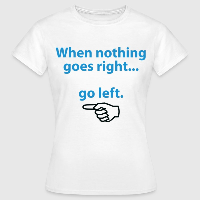 When Nothing Goes Right 1 (dd)++ T-shirt - Maglietta da donna