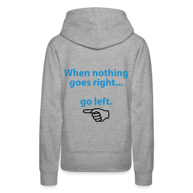 When Nothing Goes Right 1 (dd)++ Hoodies & Sweatshirts