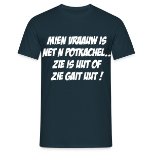 Gronings T-shirt Mien vraauw is net n potkachel - Mannen T-shirt