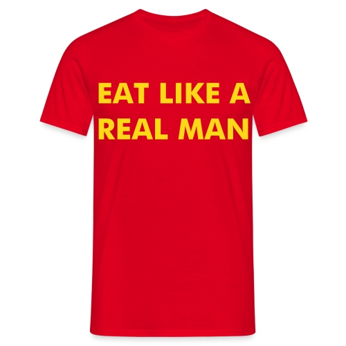 EAT LIKE A REAL MAN - Männer T-Shirt