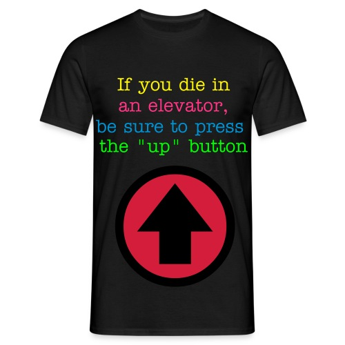 If you die in an elevator, be sure to press the up button :) - T-skjorte for menn