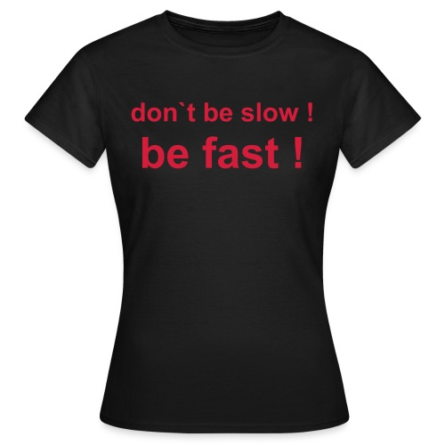 be fast! Classic - Frauen T-Shirt