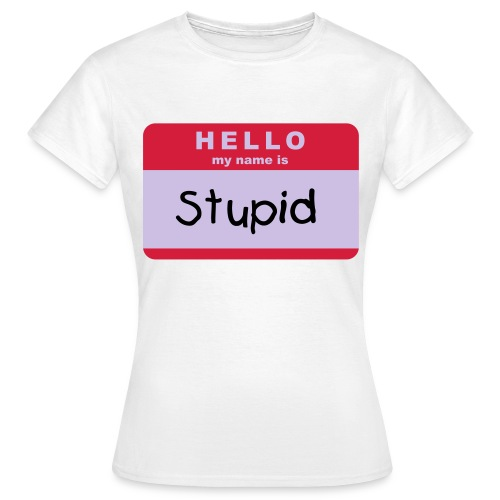 stupid - Women's T-Shirt