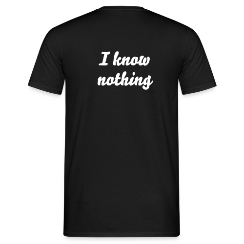 I know nothing - Mannen T-shirt
