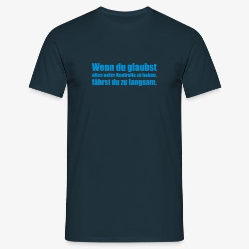 Wenn Du glaubst... - Männer T-Shirt