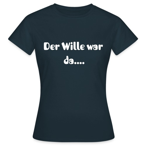 Der Wille war da (T-Shirt W) - Frauen T-Shirt