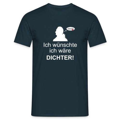 Männer T-Shirt klassisch mit Ich wünschte ich wäre DICHTER! - Männer T-Shirt