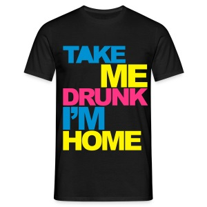 Take Me Drunk I'm Home - Men's T-Shirt