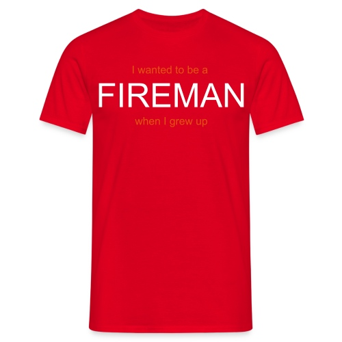 I wanted to be a Fireman - Men's T-Shirt