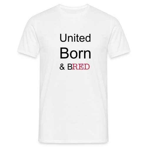 'United Born & Bred' tee. - Men's T-Shirt