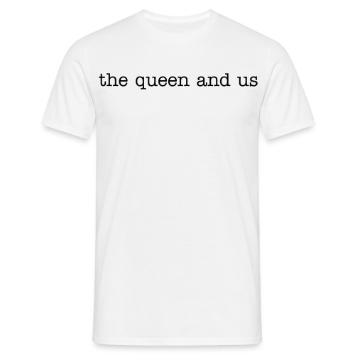 the queen and us t-shirt - Men's T-Shirt
