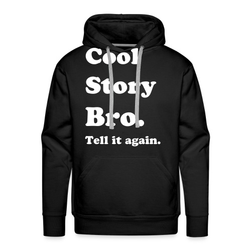 Men's Premium Hoodie - hipsters,crewneck,Tumblr Merch,Tumblr,The only  I do is diet,T shirt,Sweatshirt,Hoodie,Hipster Merch,Hipster,Crewneck,Cool Story Bro Shirt,Cool Story Bro,Cool Story Babe