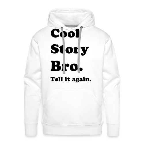 Men's Premium Hoodie - Cool Story Babe,Cool Story Bro,Cool Story Bro Shirt,Crewneck,Hipster,Hipster Merch,Hoodie,Sweatshirt,T shirt,The only  I do is diet,Tumblr,Tumblr Merch,crewneck,hipsters