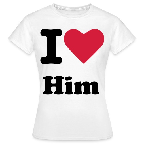 I love him- For Worman-T-shirt - Frauen T-Shirt