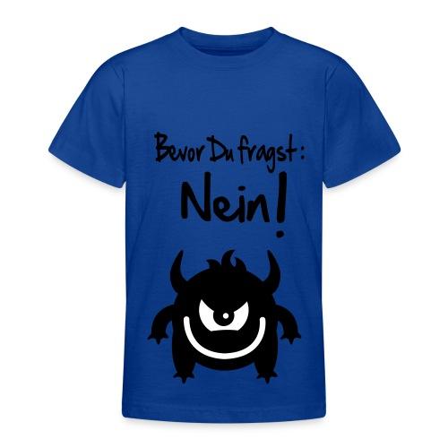 Bevor du fragst: NEIN!!!   - Teenager T-Shirt