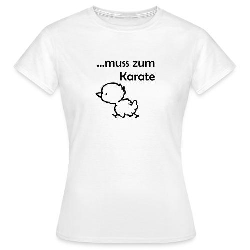 Muss zum Karate - Frauen T-Shirt