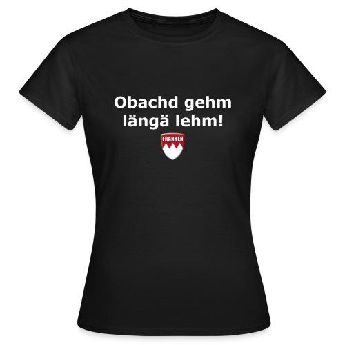 Obachd gehm längä lehm - Frauen T-Shirt