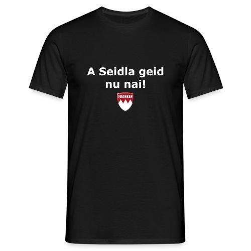 A Seidla geid nu nai! - Männer T-Shirt