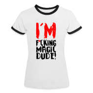 T-Shirts ~ Women's Ringer T-Shirt ~ IM F*CKING MAGIC DUDE!