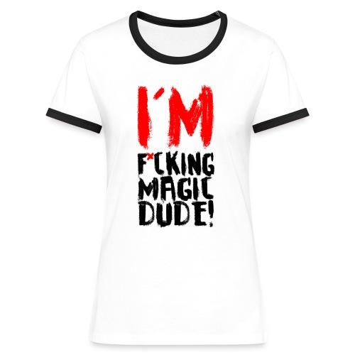 IM F*CKING MAGIC DUDE! - Women's Ringer T-Shirt
