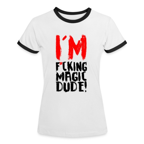 IM F*CKING MAGIC DUDE! - Women's Ringer T-Shirt