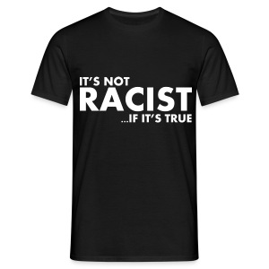 Funshirt It's not racist if it's true - Mannen T-shirt