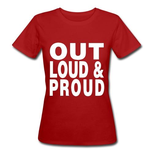 Out Loud & Proud Tee - Women's Organic T-Shirt