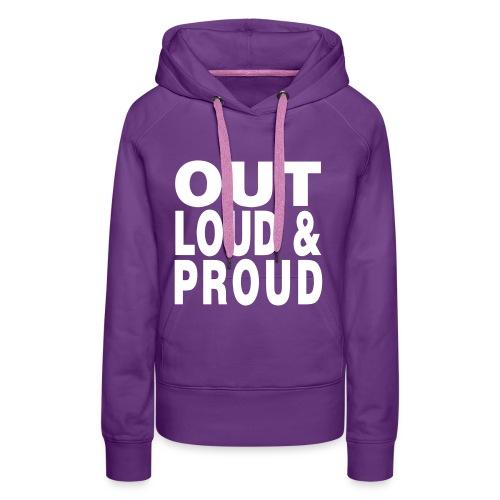 Out Loud & Proud Hood - Women's Premium Hoodie